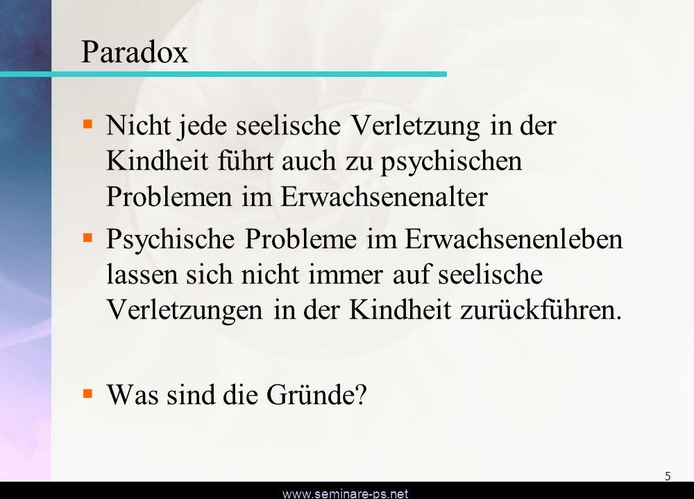 www.seminare-ps.net 5 Paradox Nicht jede seelische Verletzung in der Kindheit führt auch zu psychischen Problemen im Erwachsenenalter Psychische Probl