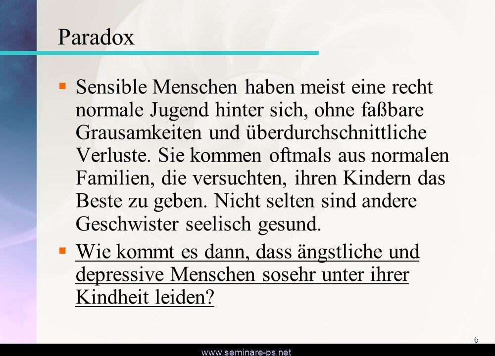 www.seminare-ps.net 6 Paradox Sensible Menschen haben meist eine recht normale Jugend hinter sich, ohne faßbare Grausamkeiten und überdurchschnittlich