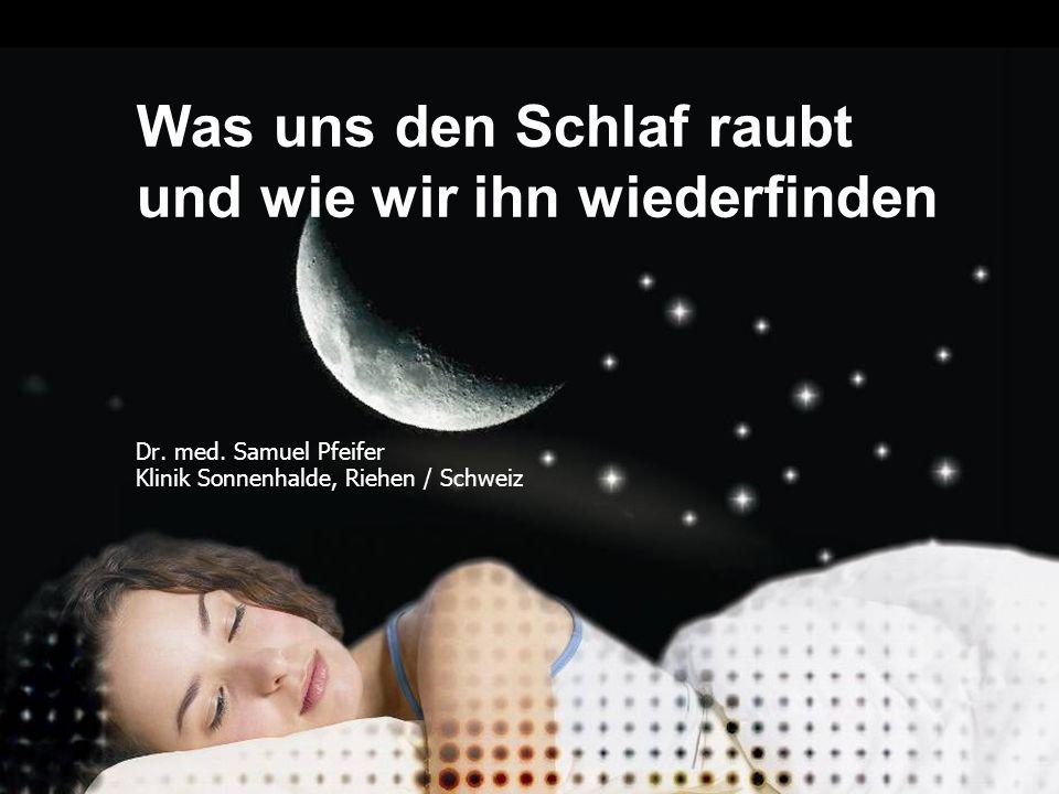 1 Dr. med. Samuel Pfeifer Klinik Sonnenhalde, Riehen / Schweiz Was uns den Schlaf raubt und wie wir ihn wiederfinden