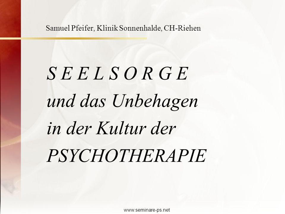 www.seminare-ps.net S E E L S O R G E und das Unbehagen in der Kultur der PSYCHOTHERAPIE Samuel Pfeifer, Klinik Sonnenhalde, CH-Riehen