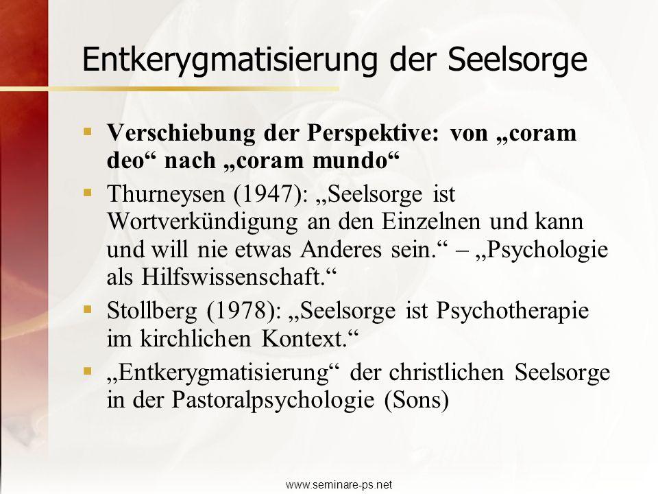 www.seminare-ps.net Entkerygmatisierung der Seelsorge Verschiebung der Perspektive: von coram deo nach coram mundo Thurneysen (1947): Seelsorge ist Wo