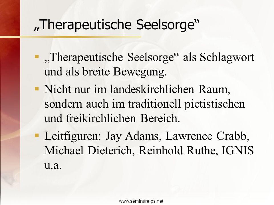 www.seminare-ps.net Therapeutische Seelsorge Therapeutische Seelsorge als Schlagwort und als breite Bewegung. Nicht nur im landeskirchlichen Raum, son