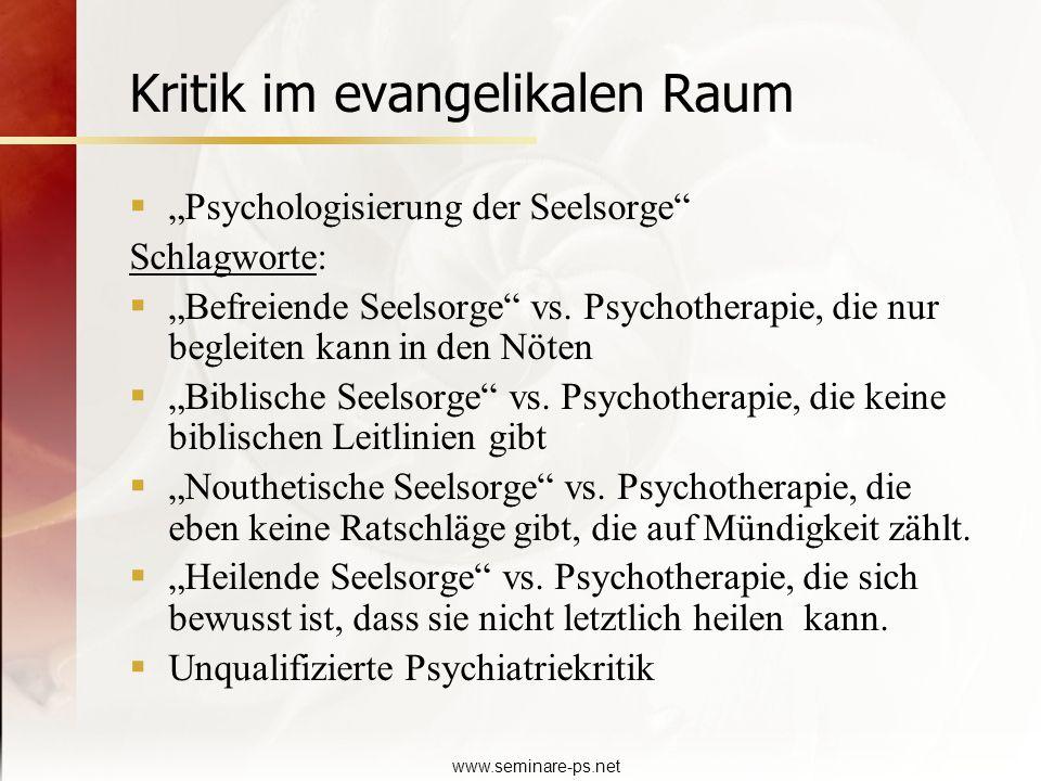 www.seminare-ps.net Kritik im evangelikalen Raum Psychologisierung der Seelsorge Schlagworte: Befreiende Seelsorge vs. Psychotherapie, die nur begleit