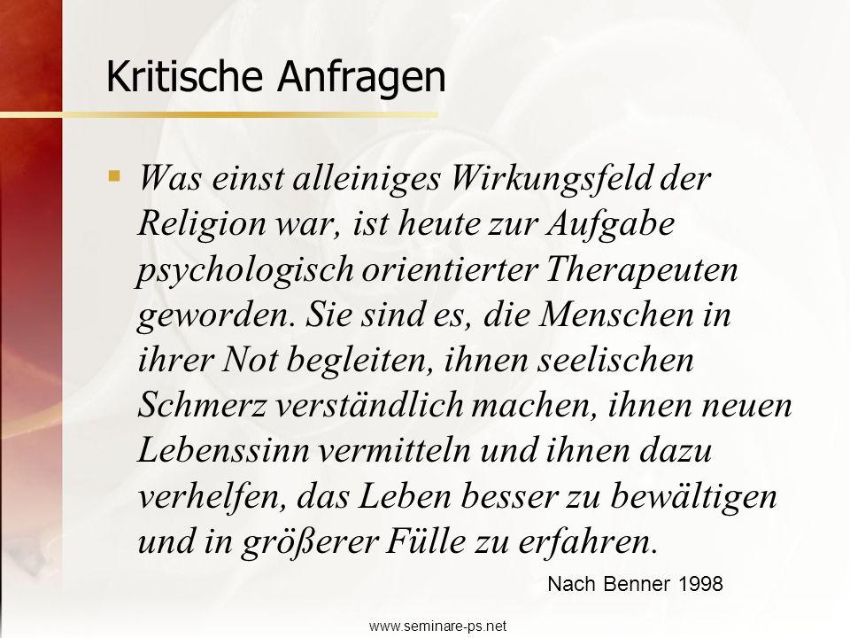 www.seminare-ps.net Kritische Anfragen Was einst alleiniges Wirkungsfeld der Religion war, ist heute zur Aufgabe psychologisch orientierter Therapeute