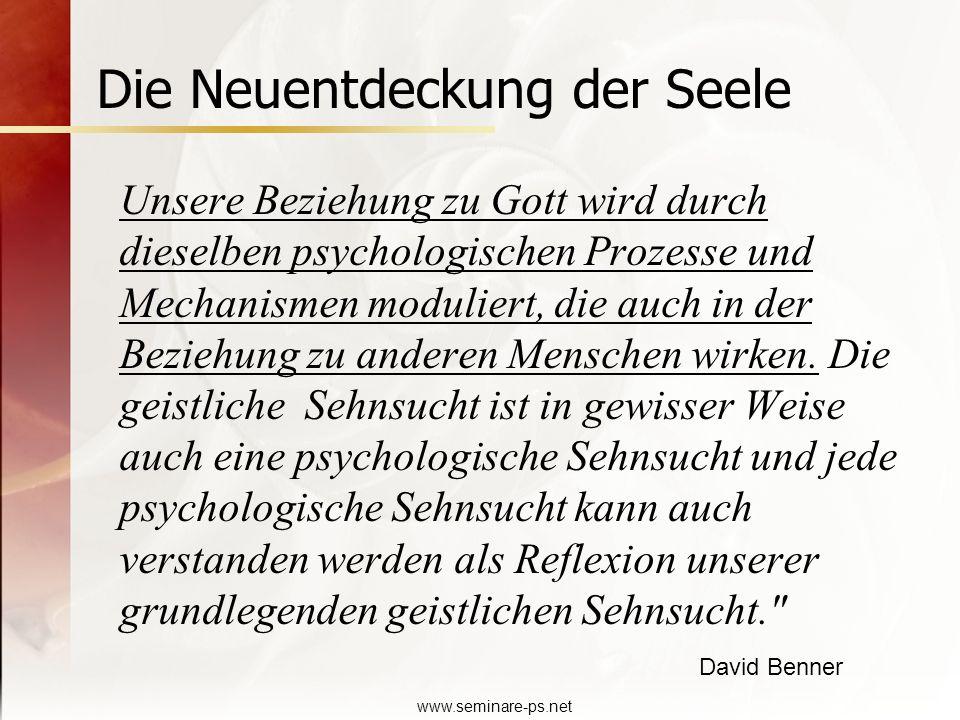 www.seminare-ps.net Die Neuentdeckung der Seele Unsere Beziehung zu Gott wird durch dieselben psychologischen Prozesse und Mechanismen moduliert, die