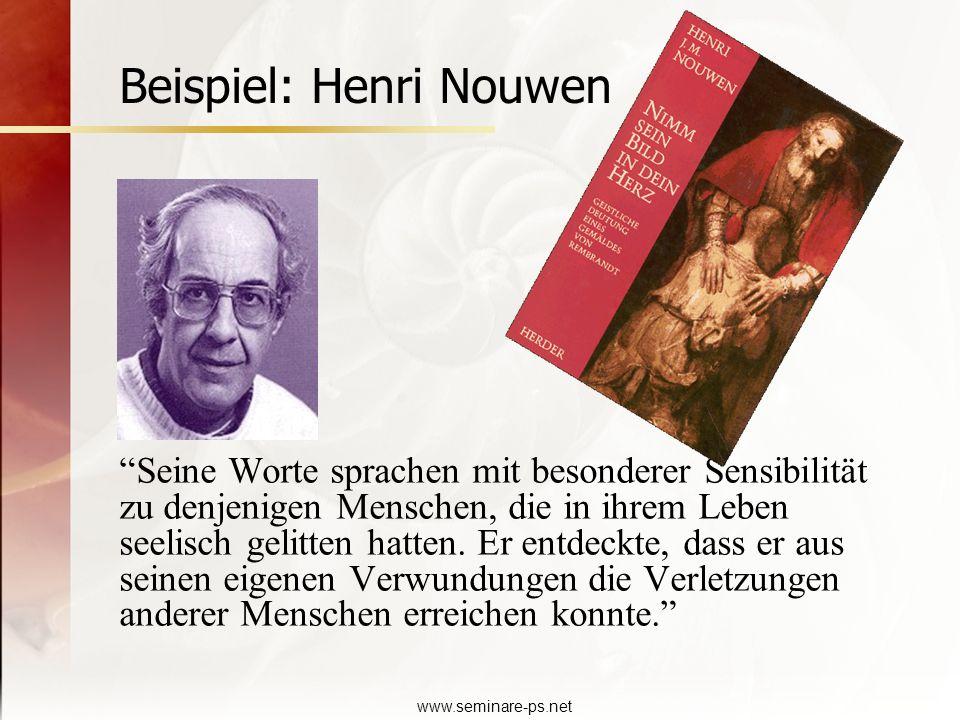 www.seminare-ps.net Beispiel: Henri Nouwen Seine Worte sprachen mit besonderer Sensibilität zu denjenigen Menschen, die in ihrem Leben seelisch gelitt