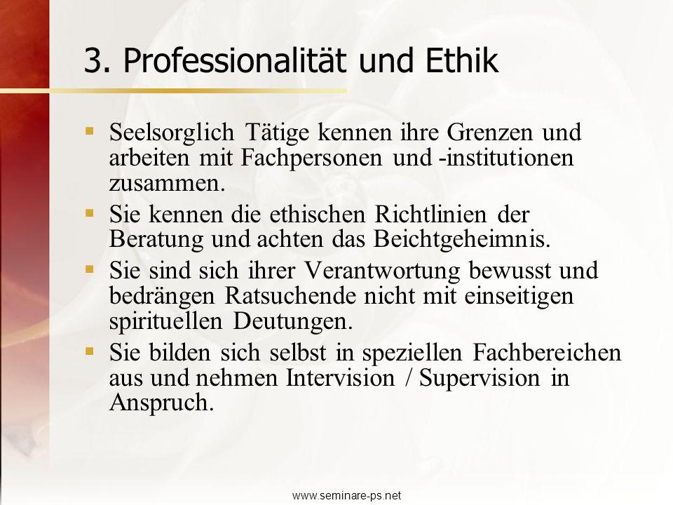 www.seminare-ps.net 3. Professionalität und Ethik Seelsorglich Tätige kennen ihre Grenzen und arbeiten mit Fachpersonen und -institutionen zusammen. S