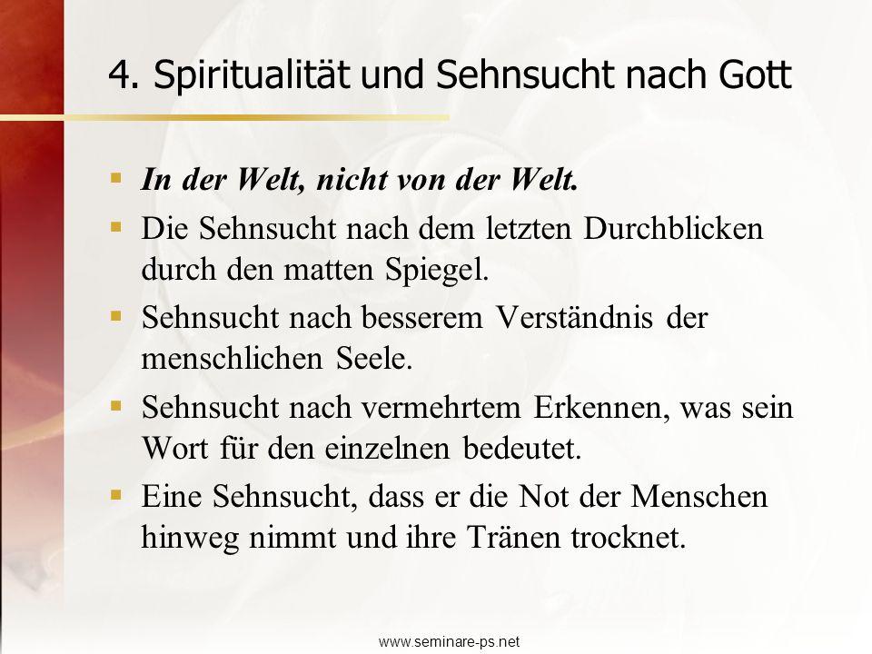 www.seminare-ps.net 4. Spiritualität und Sehnsucht nach Gott In der Welt, nicht von der Welt. Die Sehnsucht nach dem letzten Durchblicken durch den ma