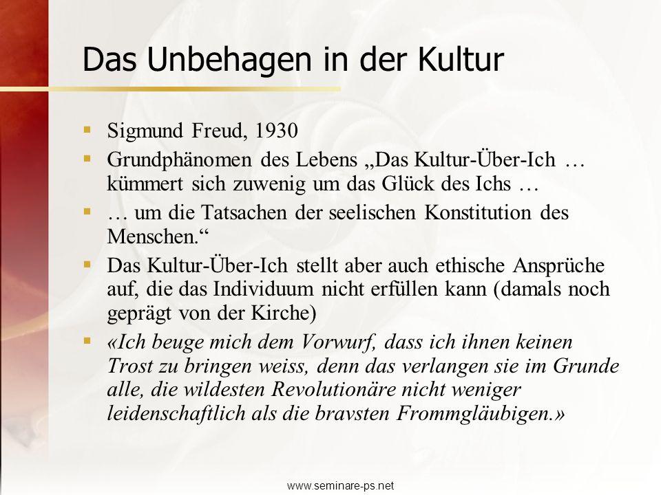 www.seminare-ps.net Das Unbehagen in der Kultur Sigmund Freud, 1930 Grundphänomen des Lebens Das Kultur-Über-Ich … kümmert sich zuwenig um das Glück d