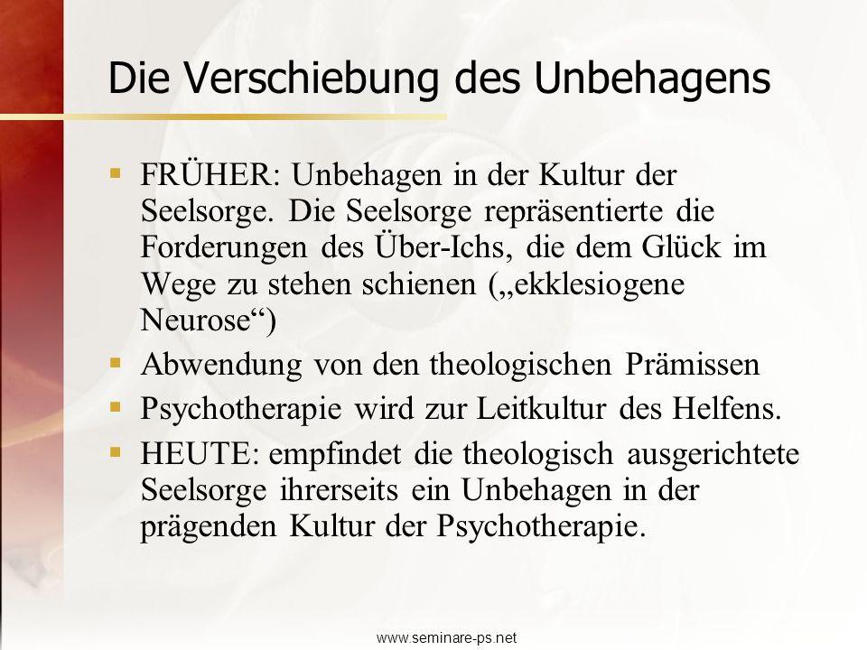www.seminare-ps.net Die Verschiebung des Unbehagens FRÜHER: Unbehagen in der Kultur der Seelsorge. Die Seelsorge repräsentierte die Forderungen des Üb