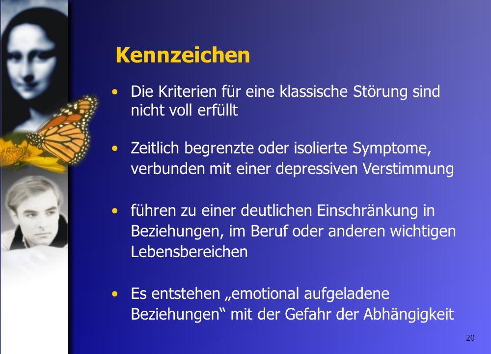 20 Kennzeichen Die Kriterien für eine klassische Störung sind nicht voll erfüllt Zeitlich begrenzte oder isolierte Symptome, verbunden mit einer depre