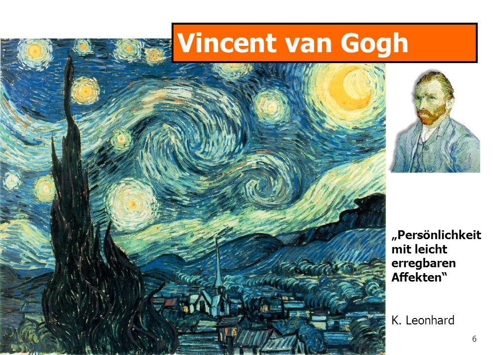 6 Vincent van Gogh Persönlichkeit mit leicht erregbaren Affekten K. Leonhard