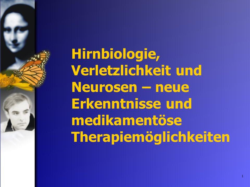 1 Hirnbiologie, Verletzlichkeit und Neurosen – neue Erkenntnisse und medikamentöse Therapiemöglichkeiten