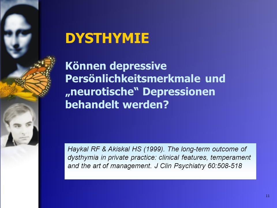 11 DYSTHYMIE Können depressive Persönlichkeitsmerkmale und neurotische Depressionen behandelt werden? Haykal RF & Akiskal HS (1999). The long-term out