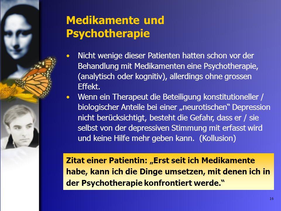 16 Medikamente und Psychotherapie Nicht wenige dieser Patienten hatten schon vor der Behandlung mit Medikamenten eine Psychotherapie, (analytisch oder