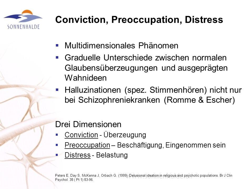 Conviction, Preoccupation, Distress Multidimensionales Phänomen Graduelle Unterschiede zwischen normalen Glaubensüberzeugungen und ausgeprägten Wahnid