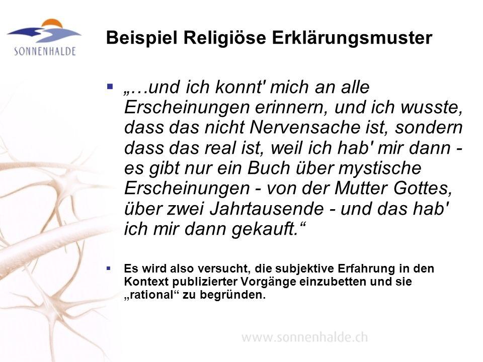 Beispiel Religiöse Erklärungsmuster …und ich konnt' mich an alle Erscheinungen erinnern, und ich wusste, dass das nicht Nervensache ist, sondern dass