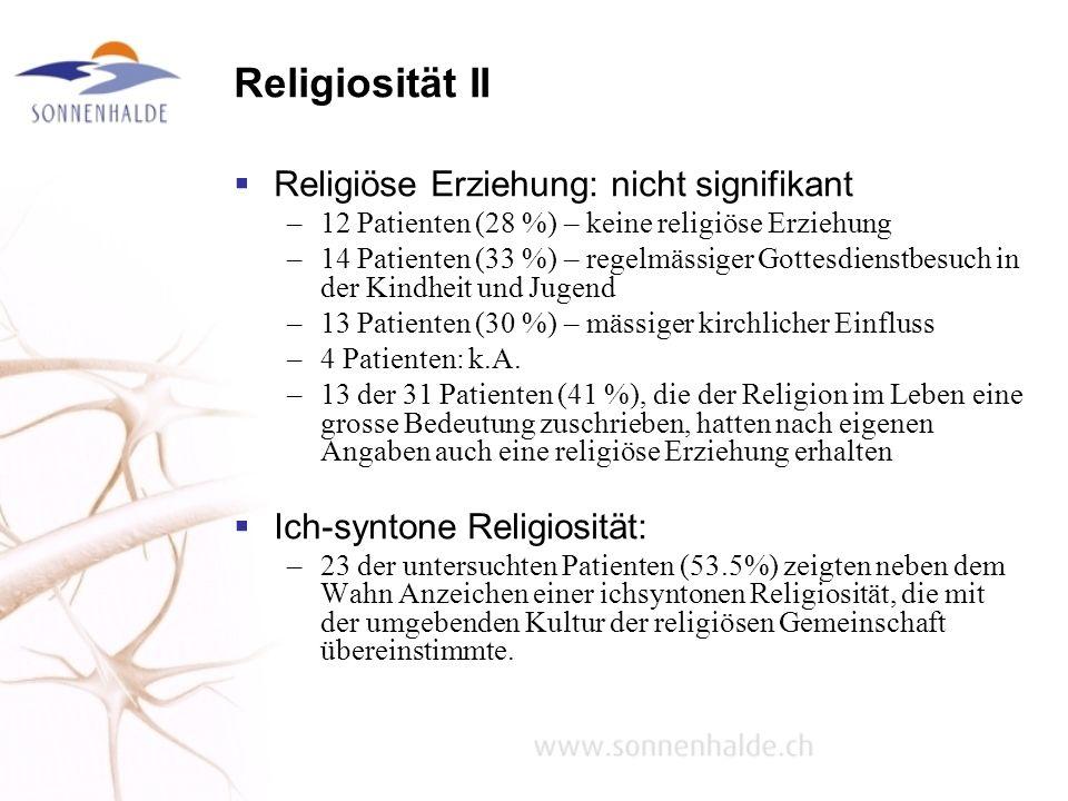 Religiosität II Religiöse Erziehung: nicht signifikant –12 Patienten (28 %) – keine religiöse Erziehung –14 Patienten (33 %) – regelmässiger Gottesdie