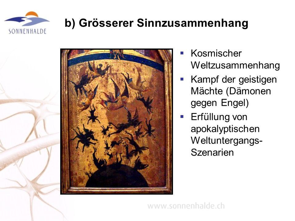 b) Grösserer Sinnzusammenhang Kosmischer Weltzusammenhang Kampf der geistigen Mächte (Dämonen gegen Engel) Erfüllung von apokalyptischen Weltuntergang