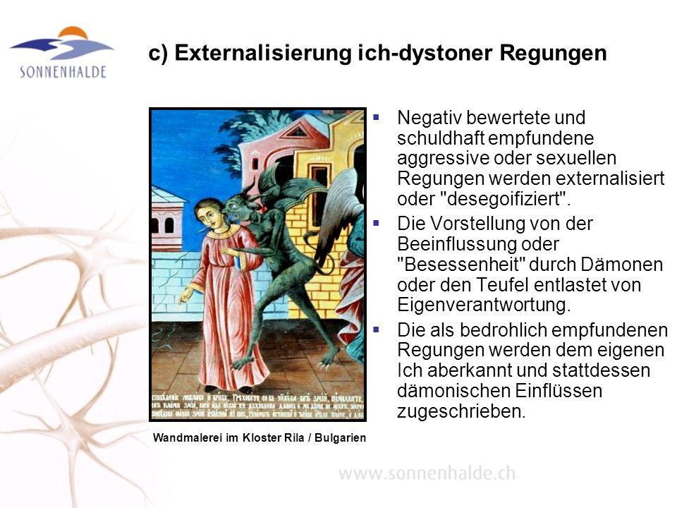 c) Externalisierung ich-dystoner Regungen Negativ bewertete und schuldhaft empfundene aggressive oder sexuellen Regungen werden externalisiert oder