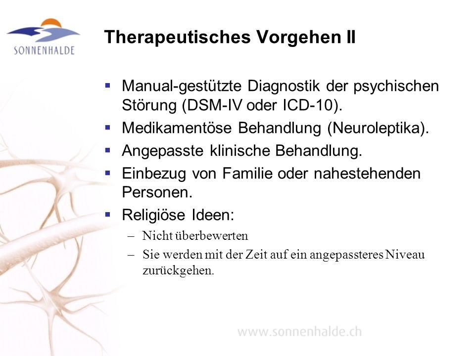 Therapeutisches Vorgehen II Manual-gestützte Diagnostik der psychischen Störung (DSM-IV oder ICD-10). Medikamentöse Behandlung (Neuroleptika). Angepas