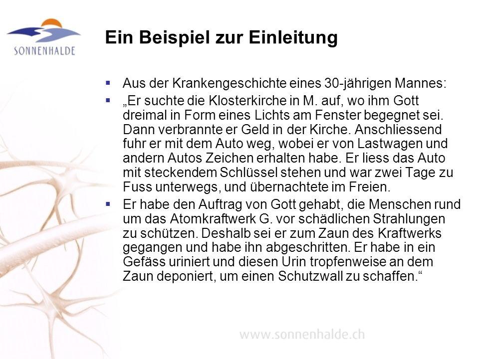 Ein Beispiel zur Einleitung Aus der Krankengeschichte eines 30-jährigen Mannes: Er suchte die Klosterkirche in M. auf, wo ihm Gott dreimal in Form ein