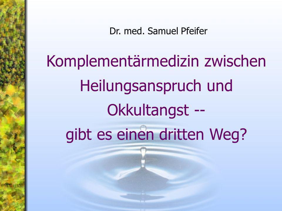 Komplementärmedizin zwischen Heilungsanspruch und Okkultangst -- gibt es einen dritten Weg? Dr. med. Samuel Pfeifer