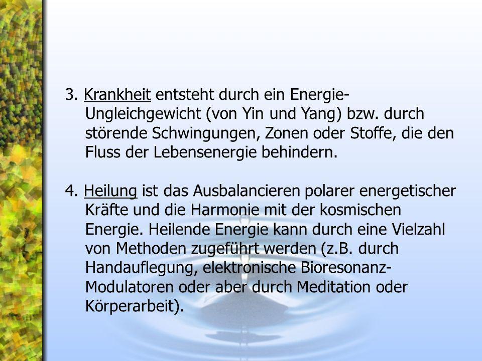 3. Krankheit entsteht durch ein Energie- Ungleichgewicht (von Yin und Yang) bzw. durch störende Schwingungen, Zonen oder Stoffe, die den Fluss der Leb