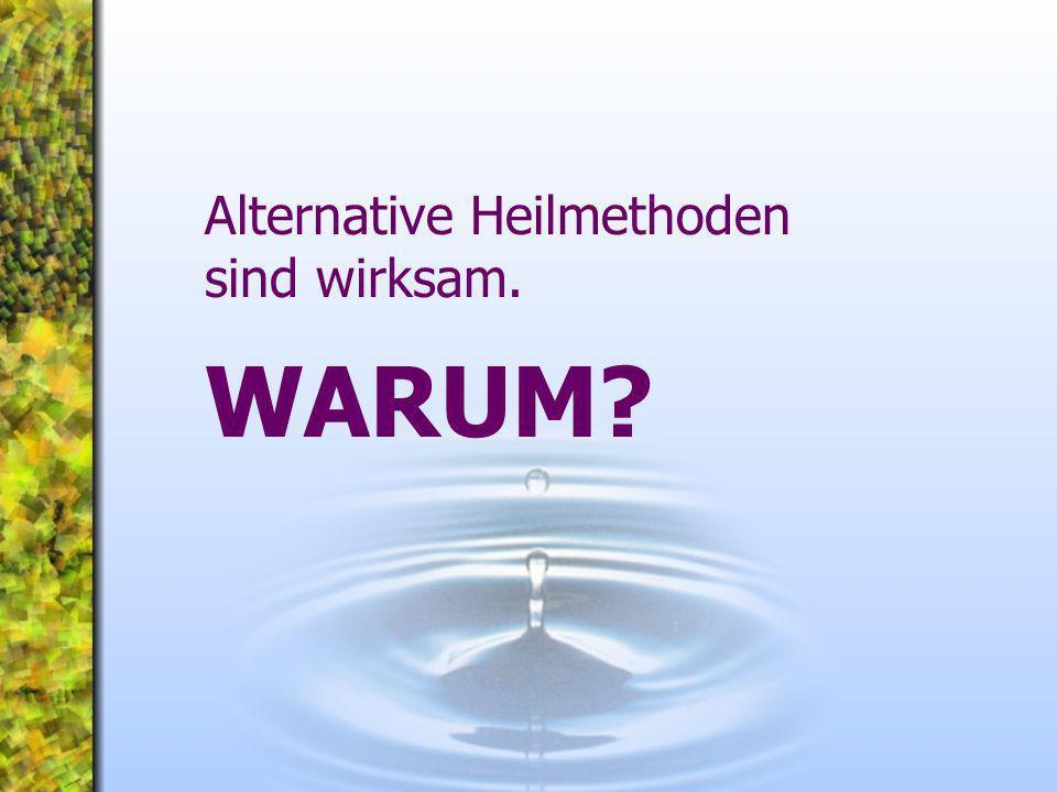 Alternative Heilmethoden sind wirksam. WARUM?