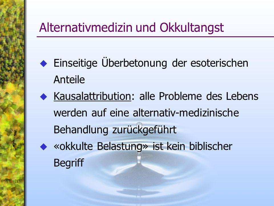 Alternativmedizin und Okkultangst Einseitige Überbetonung der esoterischen Anteile Kausalattribution: alle Probleme des Lebens werden auf eine alterna
