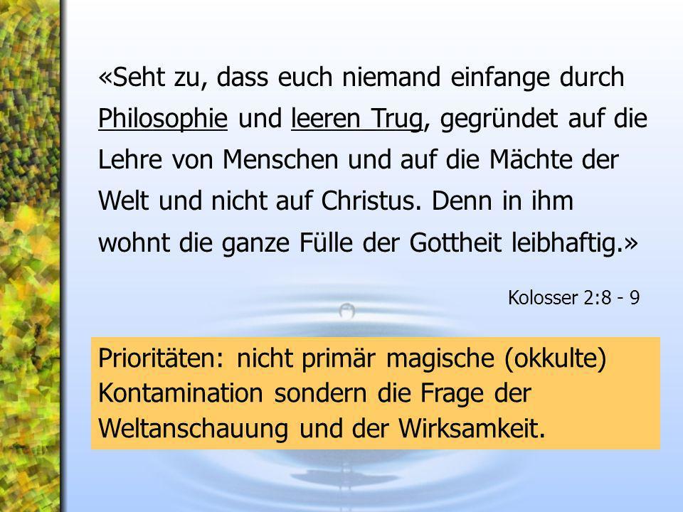 «Seht zu, dass euch niemand einfange durch Philosophie und leeren Trug, gegründet auf die Lehre von Menschen und auf die Mächte der Welt und nicht auf
