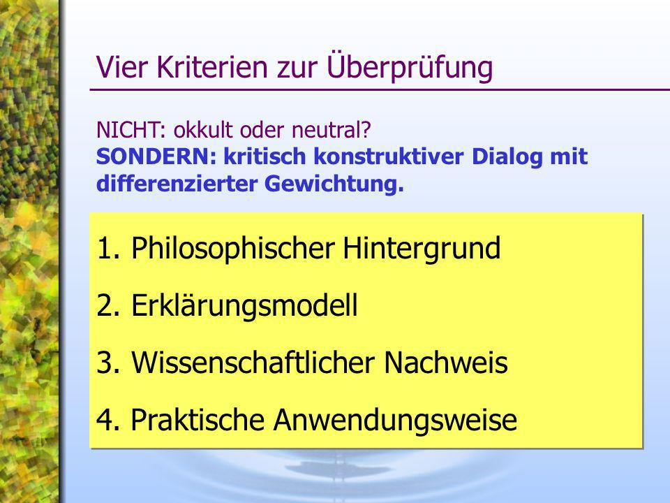 1. Philosophischer Hintergrund 2. Erklärungsmodell 3. Wissenschaftlicher Nachweis 4. Praktische Anwendungsweise 1. Philosophischer Hintergrund 2. Erkl