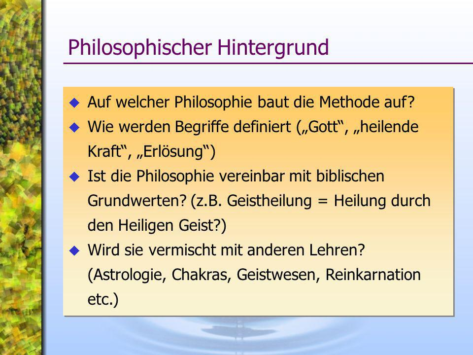 Auf welcher Philosophie baut die Methode auf? Wie werden Begriffe definiert (Gott, heilende Kraft, Erlösung) Ist die Philosophie vereinbar mit biblisc