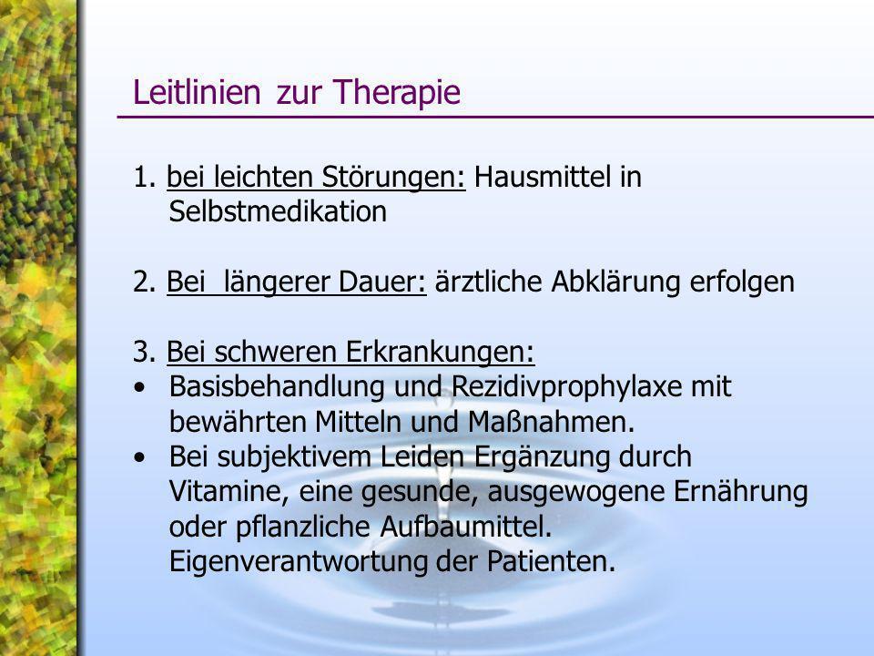 1. bei leichten Störungen: Hausmittel in Selbstmedikation 2. Bei längerer Dauer: ärztliche Abklärung erfolgen 3. Bei schweren Erkrankungen: Basisbehan
