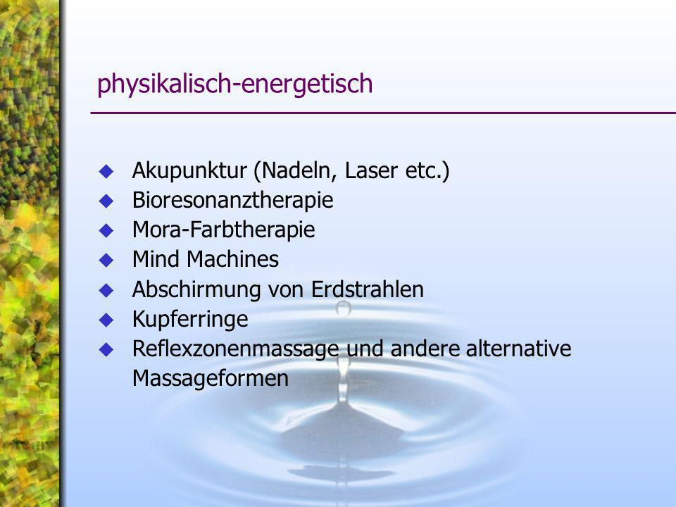 Akupunktur (Nadeln, Laser etc.) Bioresonanztherapie Mora-Farbtherapie Mind Machines Abschirmung von Erdstrahlen Kupferringe Reflexzonenmassage und and