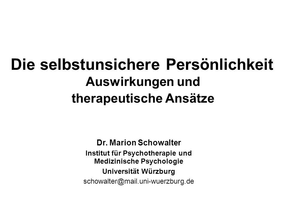 Die selbstunsichere Persönlichkeit Auswirkungen und therapeutische Ansätze Dr. Marion Schowalter Institut für Psychotherapie und Medizinische Psycholo
