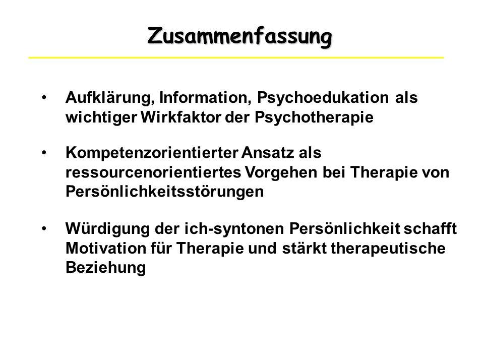 Zusammenfassung Aufklärung, Information, Psychoedukation als wichtiger Wirkfaktor der Psychotherapie Kompetenzorientierter Ansatz als ressourcenorient