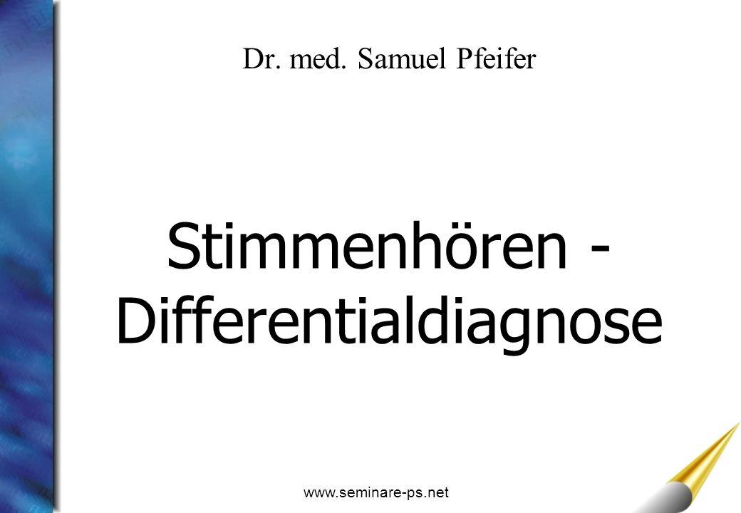 www.seminare-ps.net Stimmenhören - Differentialdiagnose Dr. med. Samuel Pfeifer