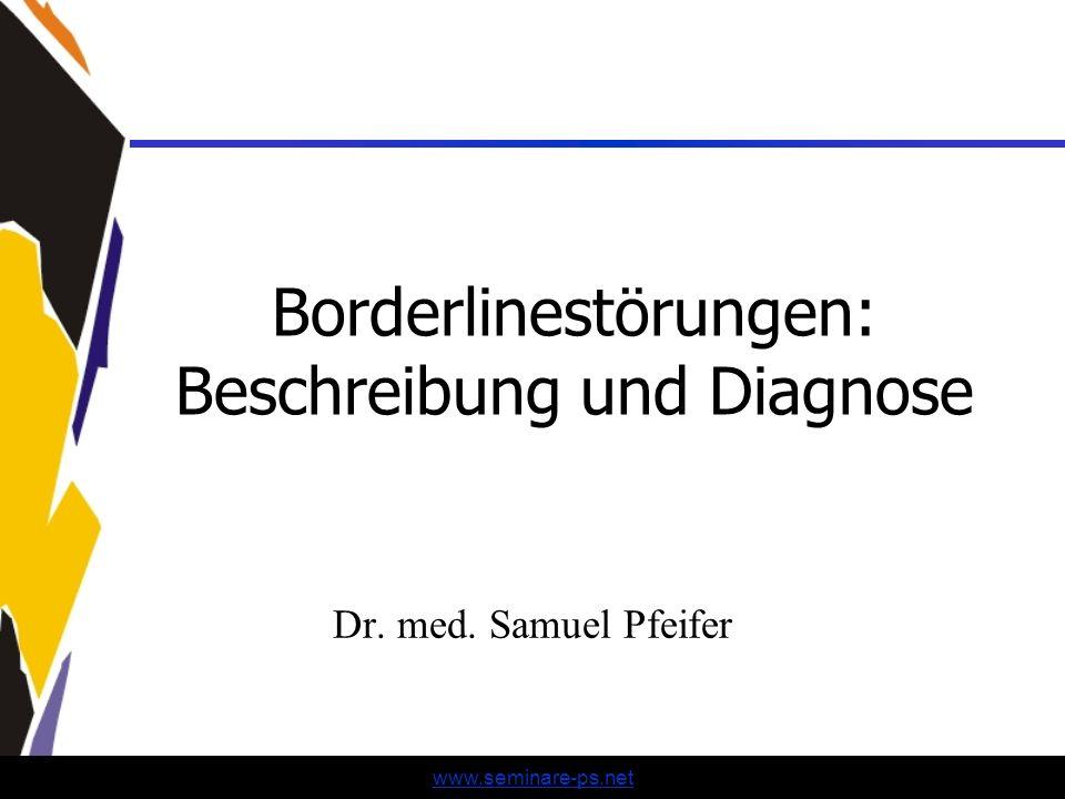 www.seminare-ps.net Borderlinestörungen: Beschreibung und Diagnose Dr. med. Samuel Pfeifer