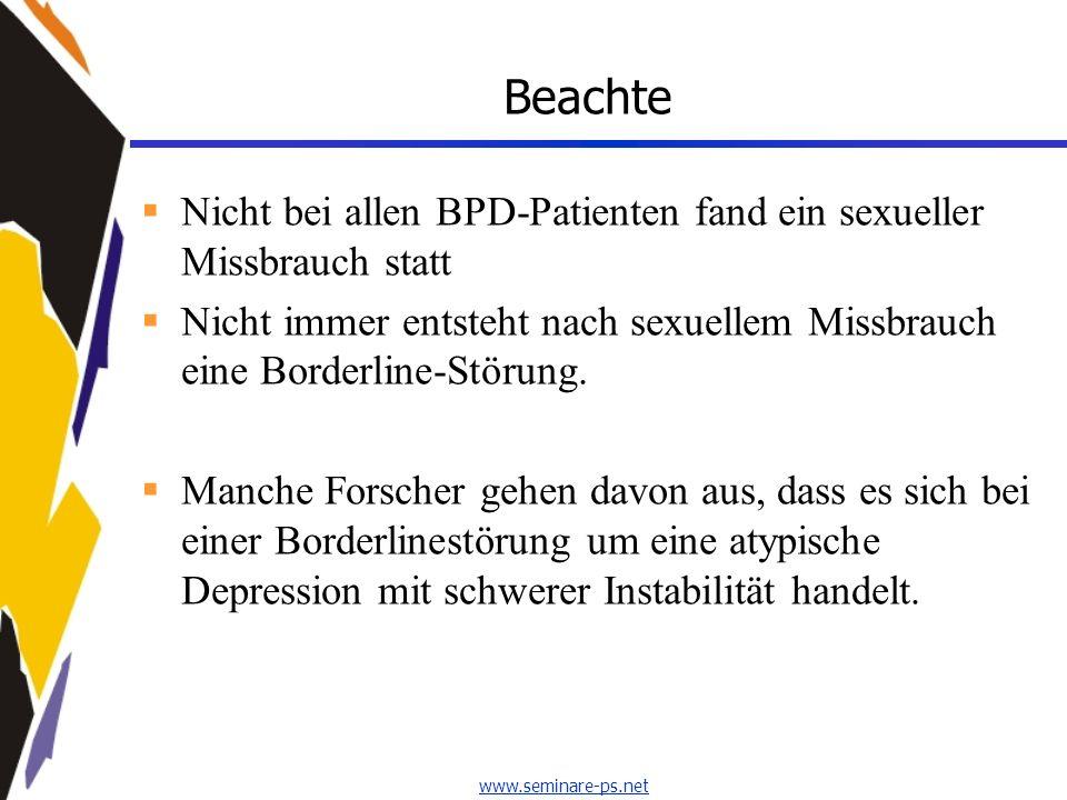 www.seminare-ps.net Beachte Nicht bei allen BPD-Patienten fand ein sexueller Missbrauch statt Nicht immer entsteht nach sexuellem Missbrauch eine Bord