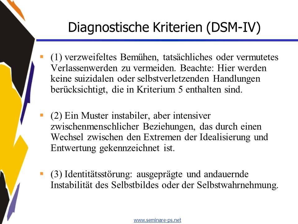 www.seminare-ps.net Diagnostische Kriterien (DSM-IV) (1) verzweifeltes Bemühen, tatsächliches oder vermutetes Verlassenwerden zu vermeiden. Beachte: H