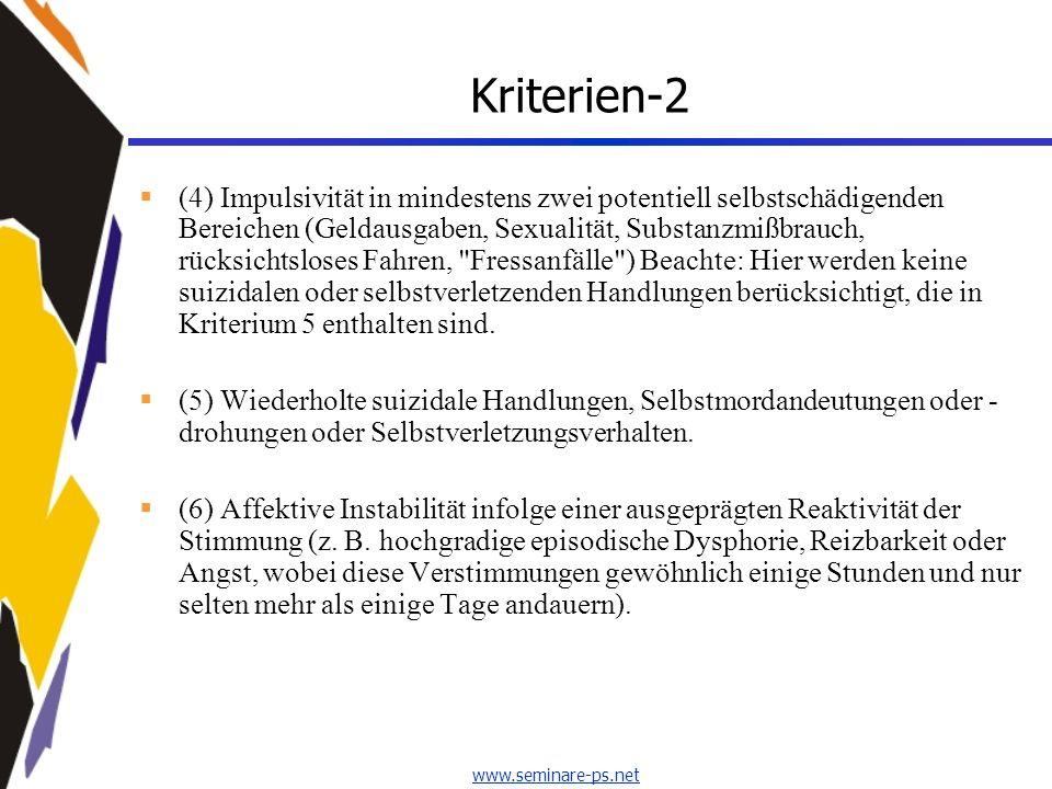 www.seminare-ps.net Kriterien-2 (4) Impulsivität in mindestens zwei potentiell selbstschädigenden Bereichen (Geldausgaben, Sexualität, Substanzmißbrau