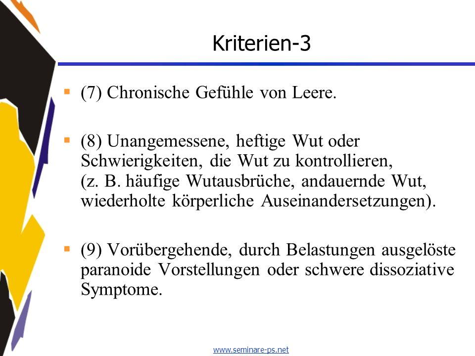 www.seminare-ps.net Kriterien-3 (7) Chronische Gefühle von Leere. (8) Unangemessene, heftige Wut oder Schwierigkeiten, die Wut zu kontrollieren, (z. B