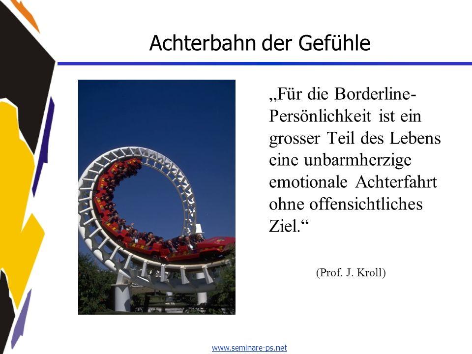 www.seminare-ps.net Achterbahn der Gefühle Für die Borderline- Persönlichkeit ist ein grosser Teil des Lebens eine unbarmherzige emotionale Achterfahr
