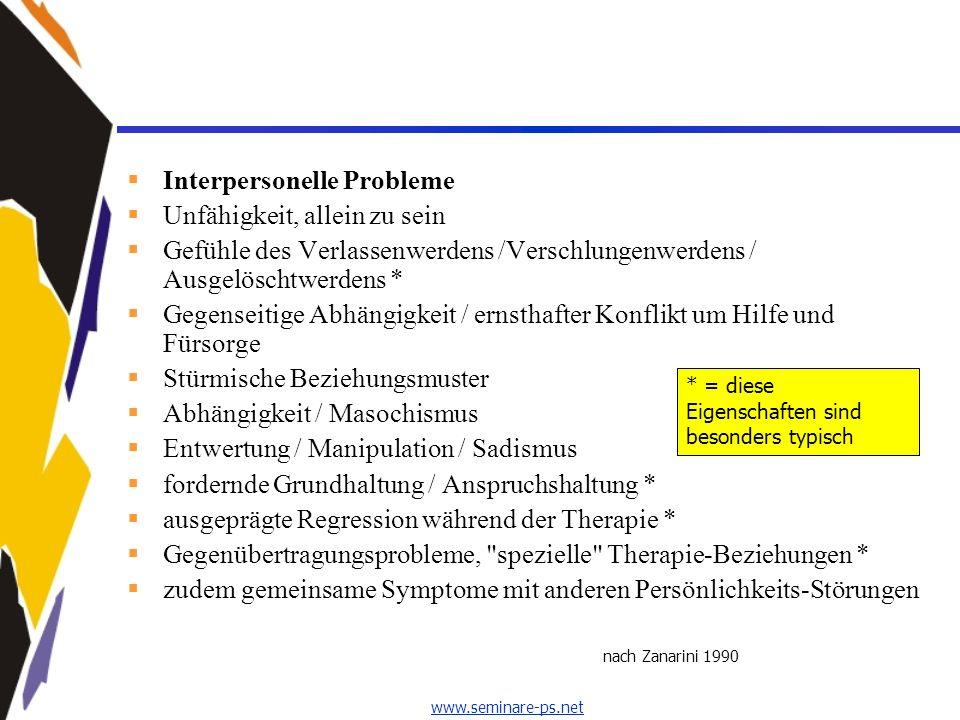 www.seminare-ps.net Interpersonelle Probleme Unfähigkeit, allein zu sein Gefühle des Verlassenwerdens /Verschlungenwerdens / Ausgelöschtwerdens * Gege