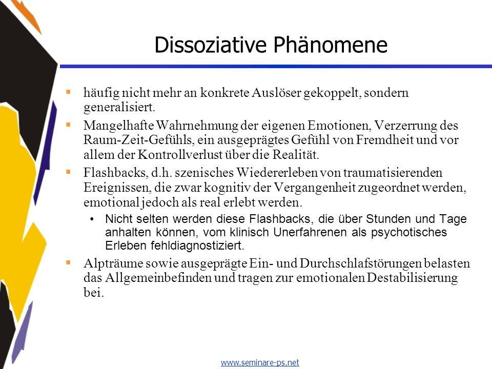 www.seminare-ps.net Dissoziative Phänomene häufig nicht mehr an konkrete Auslöser gekoppelt, sondern generalisiert. Mangelhafte Wahrnehmung der eigene