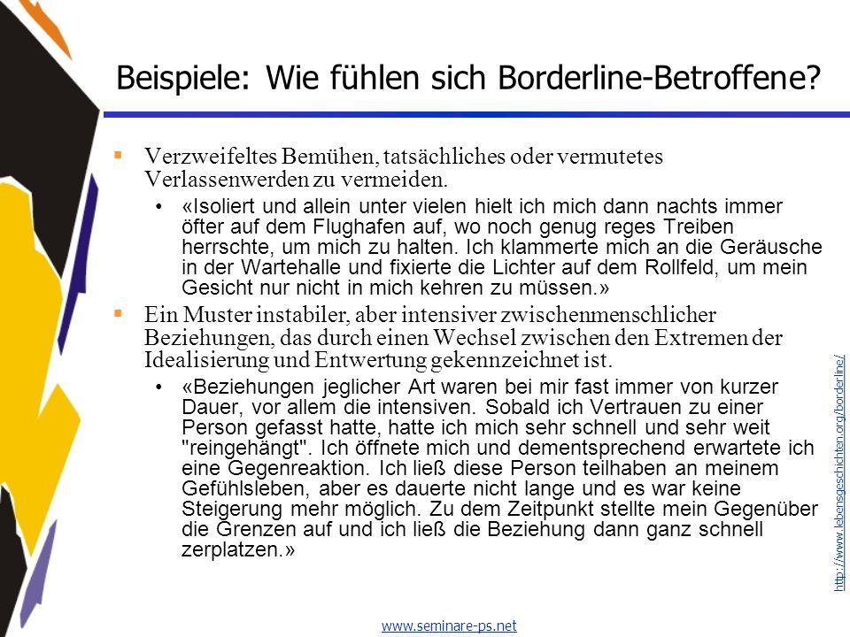 www.seminare-ps.net Beispiele: Wie fühlen sich Borderline-Betroffene? Verzweifeltes Bemühen, tatsächliches oder vermutetes Verlassenwerden zu vermeide