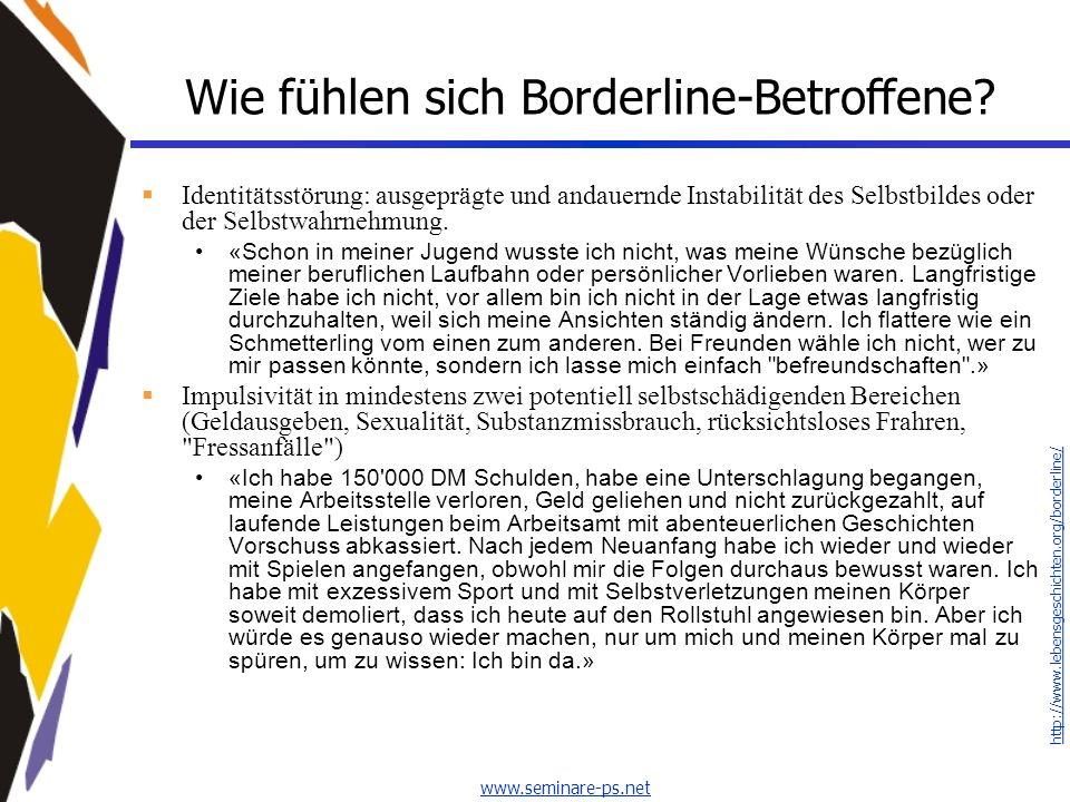 www.seminare-ps.net Wie fühlen sich Borderline-Betroffene? Identitätsstörung: ausgeprägte und andauernde Instabilität des Selbstbildes oder der Selbst