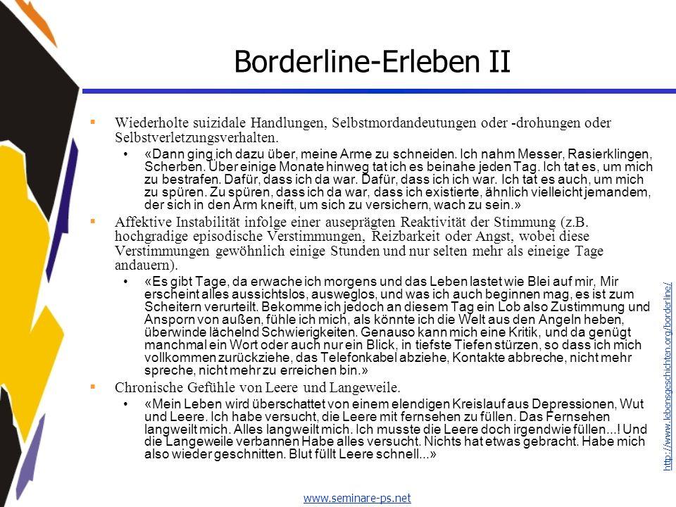 www.seminare-ps.net Borderline-Erleben II Wiederholte suizidale Handlungen, Selbstmordandeutungen oder -drohungen oder Selbstverletzungsverhalten. «Da