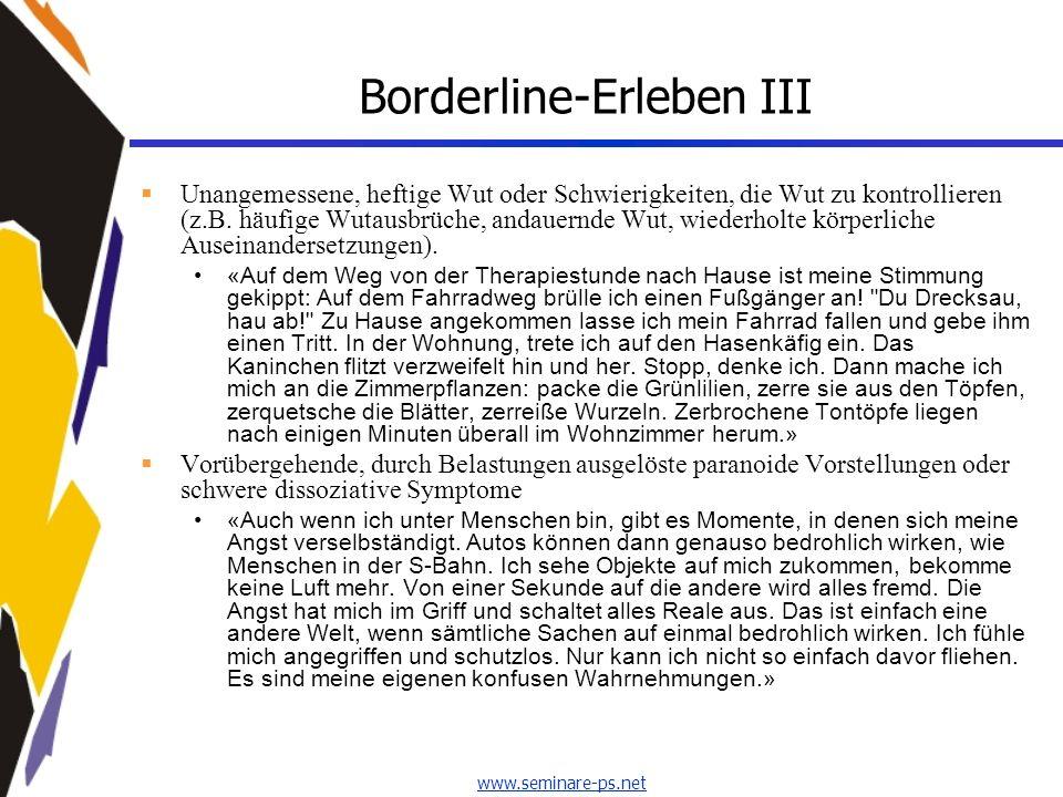 www.seminare-ps.net Borderline-Erleben III Unangemessene, heftige Wut oder Schwierigkeiten, die Wut zu kontrollieren (z.B. häufige Wutausbrüche, andau